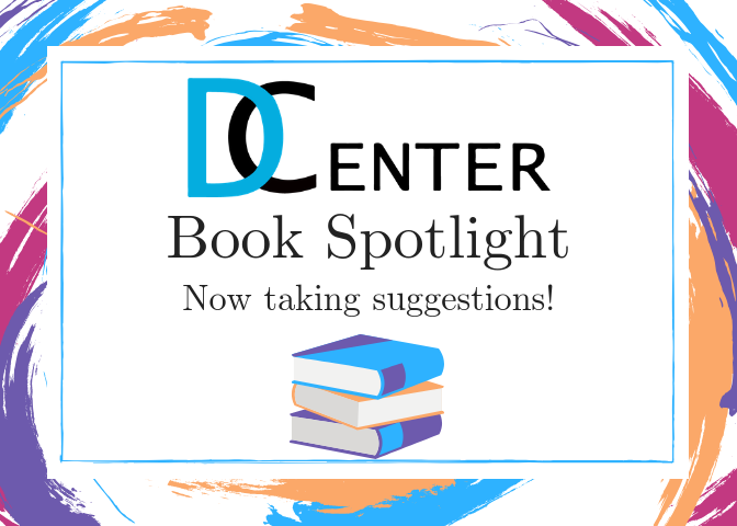 [Image Description: Large white square with swirls of colours behind it. On the white square the D Center Logo in centered while words 'Book Spotlight: Taking Suggestions' reads below it. Underneath the wording is am image of a stack of books]