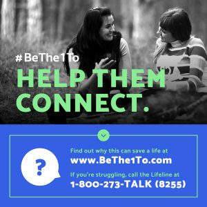 #BeThe1To Help Them Connect. Find out why this can save a life at www.bethe1to.com. If you're struggling, call the Lifeline at 1-800-273-TALK (8255)