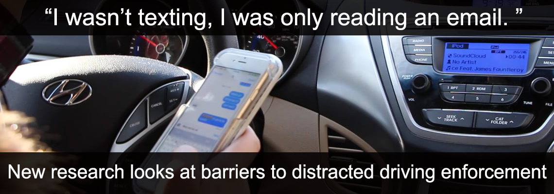 """I wasn't texting, I was just reading an email"" – New Study Looks at Distracted Driving Enforcement"