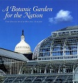 A botanic garden for the nation : the United States Botanic Garden / by Anne-Catherine Fallen ; contributors, William C.