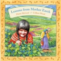 Lessons from Mother Earth / story by Elaine McLeod ; pictures by Colleen Wood.