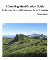 A seedling identification guide for common plants on Mt.  Rainier and the North Cascades / by Kyra Kaiser.