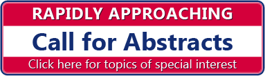 Rapidly Approaching Call for Abstracts.  Click here for topics of special interest.