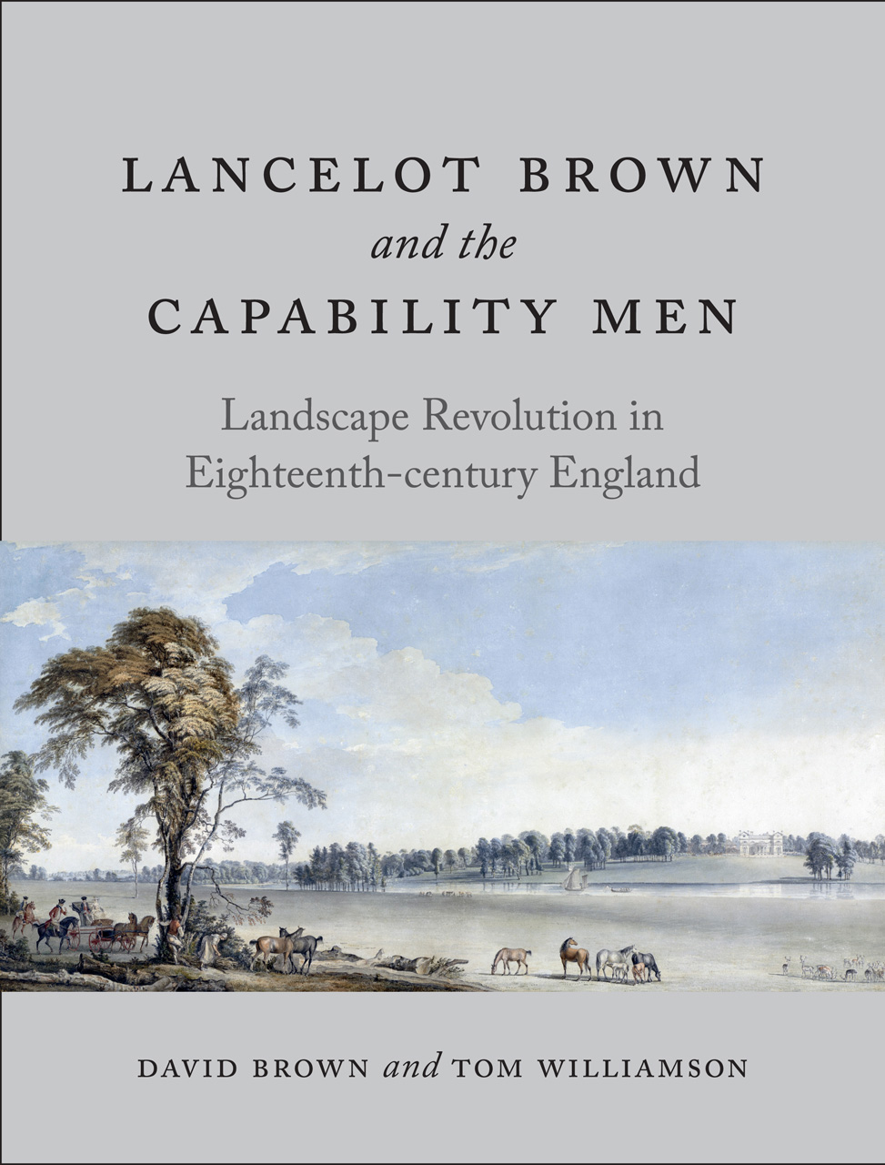 Lancelot Brown and the Capability Men : landscape revolution in eighteenth-century England / David Brown and Tom Williamson.