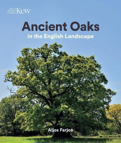 Ancient oaks in the English landscape / Aljos Farjon ; with contributions on biodiversity by Martyn Ainsworth, Keith Alexander and Pat Wolseley.