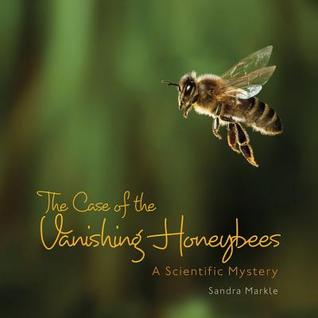 The case of the vanishing honeybees : a scientific mystery / Sandra Markle.