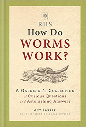 How do worms work? : a gardener's collection of curious questions and astonishing answers / Guy Barter.