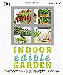 Indoor edible garden : how to grow herbs, vegetables & fruit in your home / Zia Allaway.