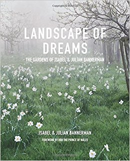 Landscape of dreams : the gardens of Isabel & Julian Bannerman / Isabel & Julian Bannerman ; foreword by HRH the Prince of Wales.