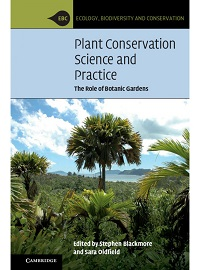 Plant conservation science and practice : the role of botanic gardens / edited by Stephen Blackmore, Sara Oldfield.