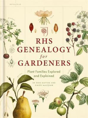 RHS genealogy for gardeners : plant families explained and explored / Ross Bayton and Simon Maughan.